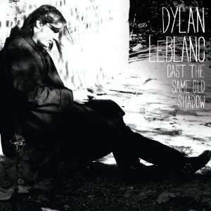 Cast The Same Old Shadow / Dylan LeBlanc