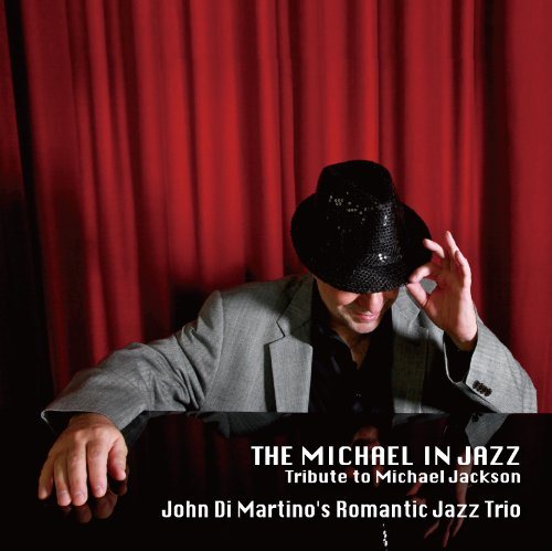 The Michael In Jazz~tribute to Michael Jackson John Di Martino's Romantic Jazz Trio