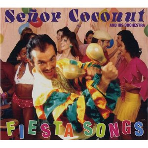 SENOR COCONUT AND HIS ORCHESTRA「FIESTA SONGS」